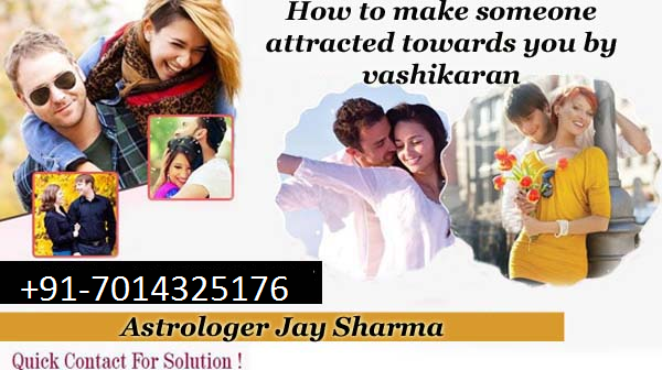 How to make someone attracted towards you by vashikaran